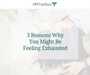 3 Reasons Why You Might Be Feeling Exhausted